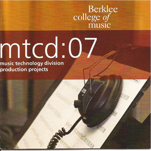 mtcd:07 (2007, recorded 2006) by Music Technology Division by Berklee College of Music