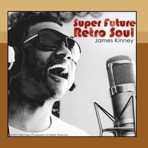 Super Future Retro Soul (2010) by James Kinney