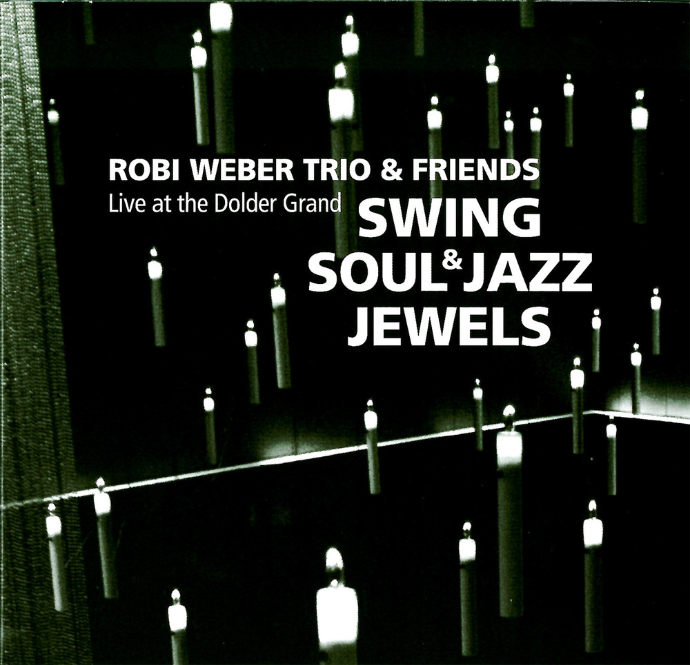 Swing Soul & Jazz Jewels - Live at the Dolder Grand (2015) by Robi Weber Trio & Friends