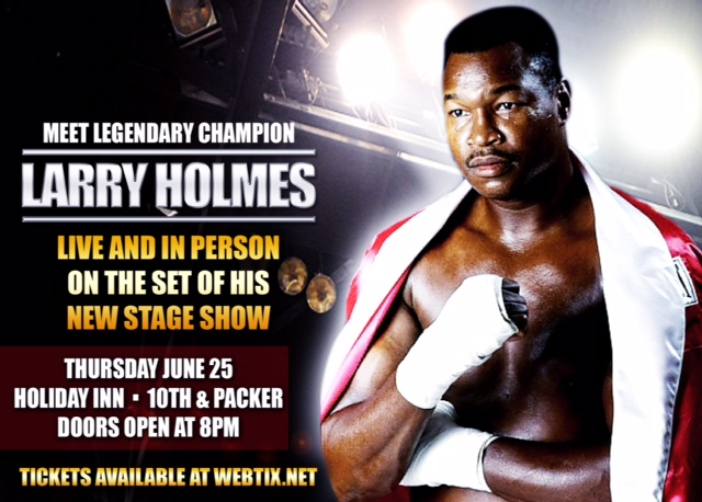 Larry Holmes — one of the greatest boxers and heavyweight champions of all time will debut his new live and in-person stage show Thursday, June 25th at 8pm at the Holiday Inn, 9th & Packer in South Philadelphia.  The show will be narrated by Mike Mittman with Larry Holmes LIVE in his stage debut. Tickets on sale now at  webtix.net