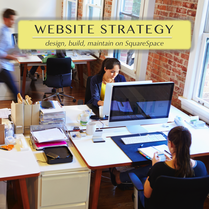 Website Strategy for solo entrepreneurs and organizations of all kinds who want help designing and creating beautiful, functional, easy to maintain websites built on SquareSpace.