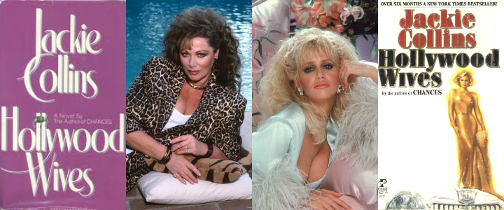 L-R: The original US cover for HOLLYWOOD WIVES; Jackie in all her 80s-era glory; Suzanne Somers as sex siren Gina Germaine in the ratings smash ABC mini-series; the mass market paperback cover for Jackie's biggest selling novel.