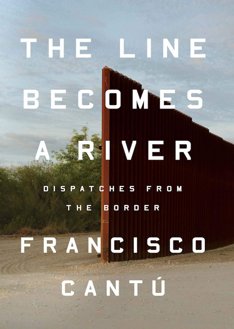 Best Books Of 2018 - The Line Becomes A River by Francisco Cantú