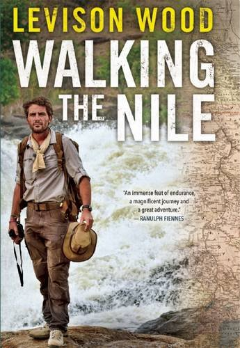 Inspiring Travel Memoirs - Walking the Nile by Levison Wood
