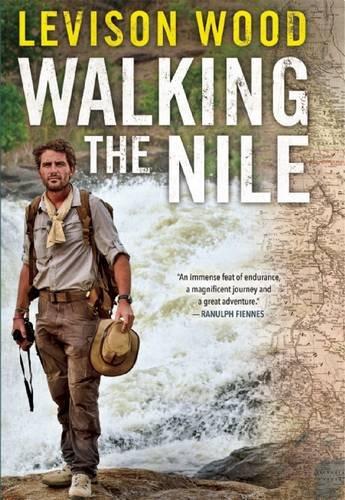 Inspiring Travel Memoirs - Walking the Nile by Levison Wood