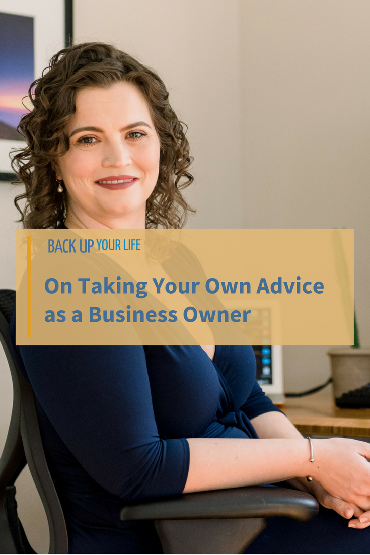 On Taking Your Own Advice as a Business Owner