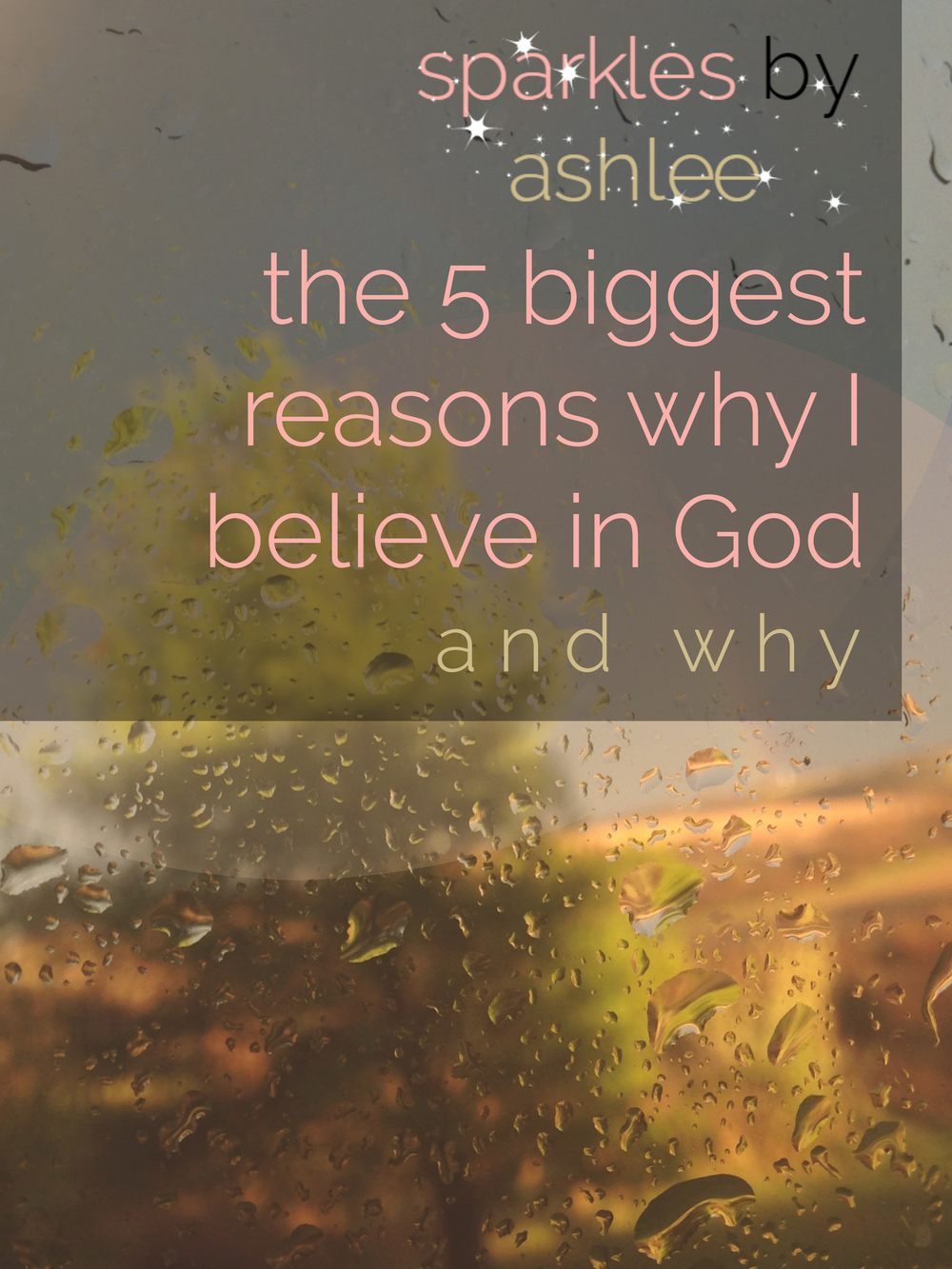 The-5-Biggest-Reasons-Why-I-Believe-in-God-Sparkles-by-Ashlee.jpg