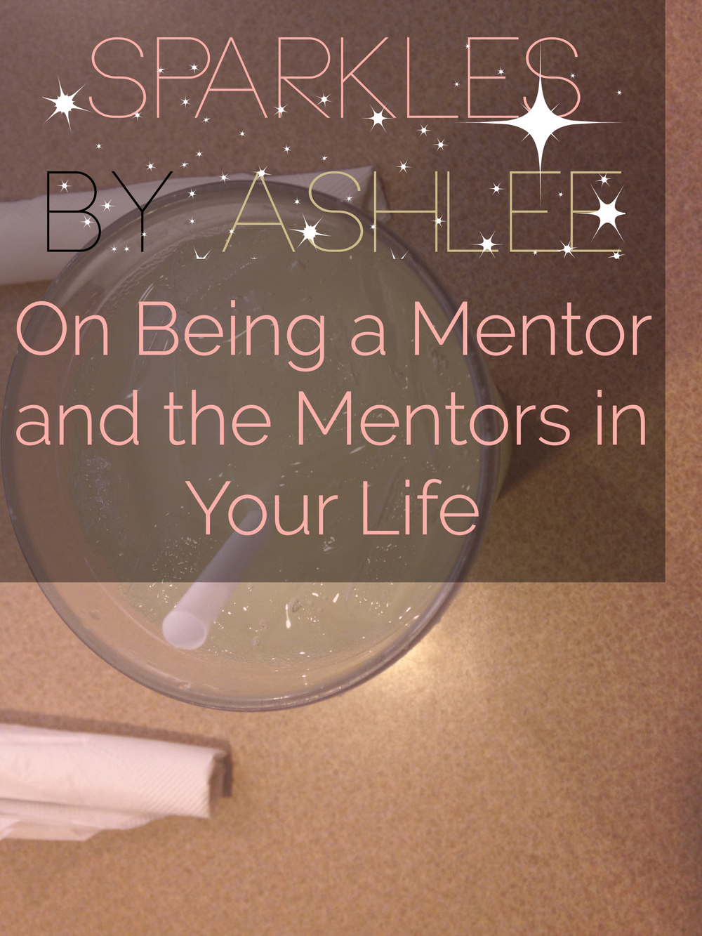 On-Being-a-Mentor-and-the-Mentors-in-Your-Life-Sparkles-by-Ashlee.jpg