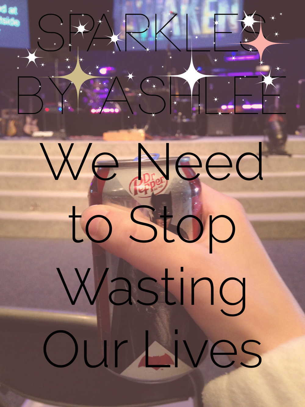 We-Need-to-Stop-Wasting-Our-Lives-Sparkles-by-Ashlee.jpg