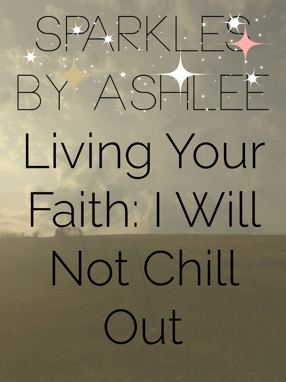Living-Your-Faith-I-Will-Not-Chill-Out-Sparkles-by-Ashlee.jpg