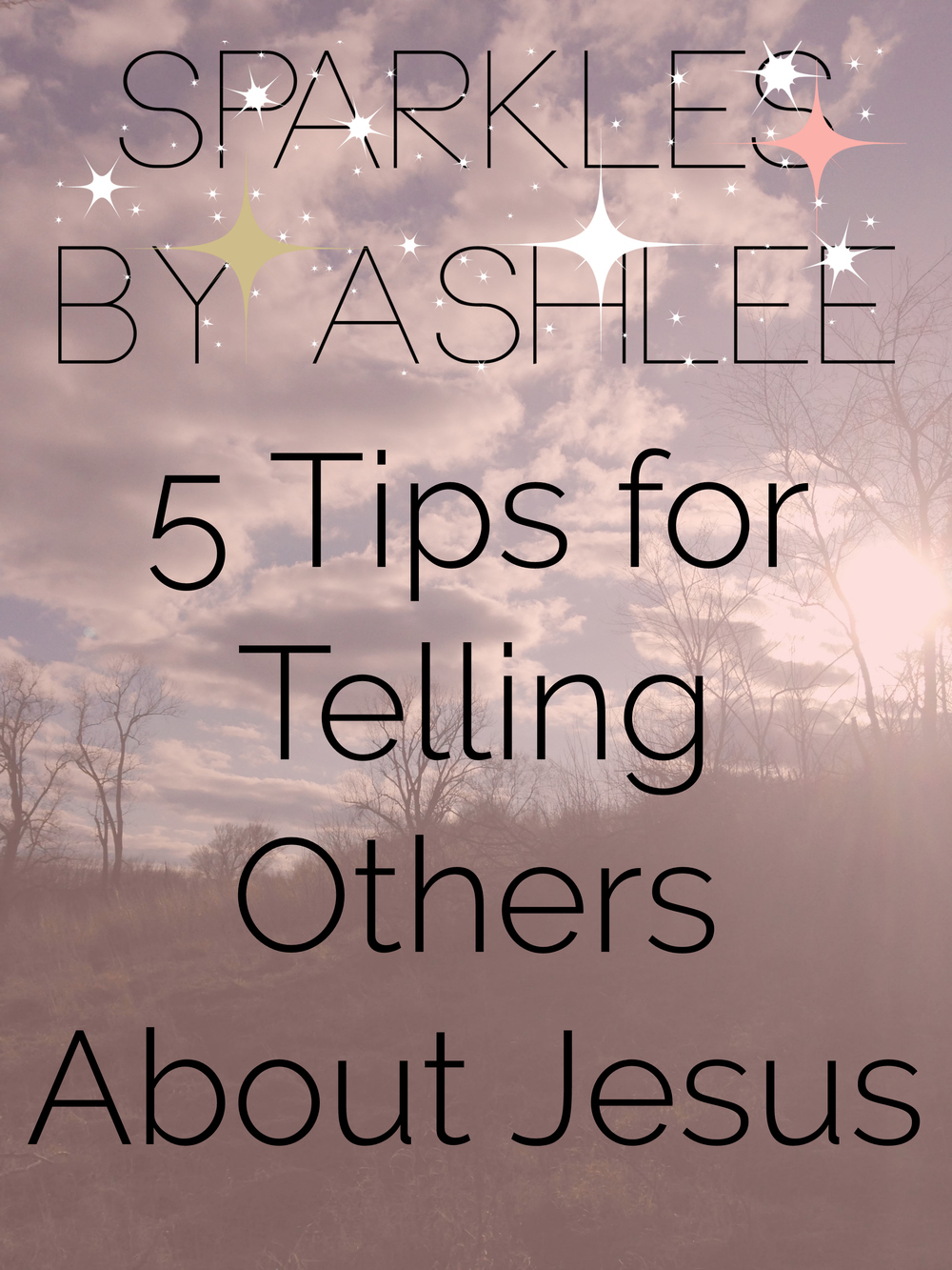 5-Tips-for-Telling-Others-About-Jesus-Sparkles-by-Ashlee.jpg