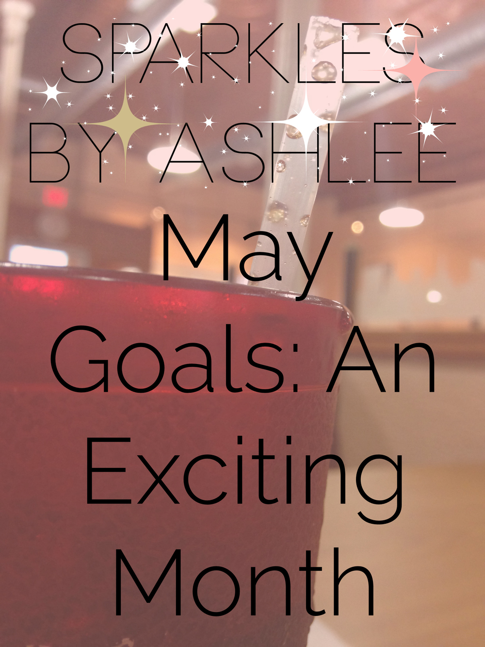 May-Goals-An-Exciting-Month-Sparkles-by-Ashlee.jpg