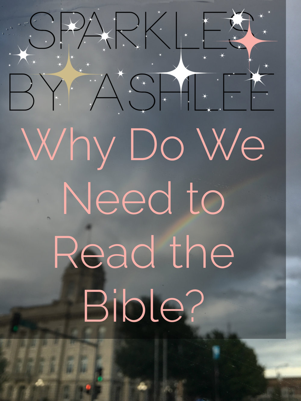 Why-We-Need-to-Read-the-Bible-Sparkles-by-Ashlee.jpg