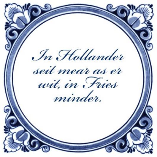 Een Hollander zegt meer dan hij weet, een Fries minder.