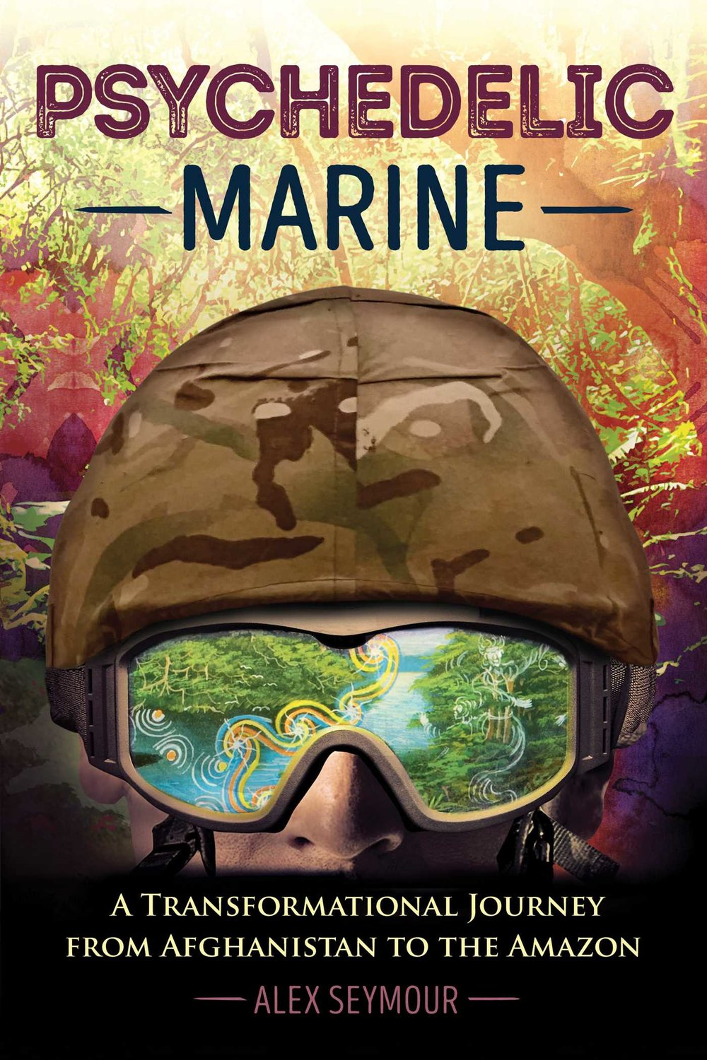 Psychedelic Marine - A Transformational Journey from Afghanistan to the Amazon!