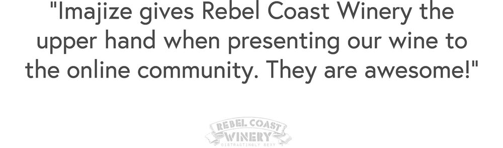 imajize-gives-rebel-coast-winery-the-upper-hand-when-presenting-our-wine-to-the-online-community-they-are-awesome.jpg