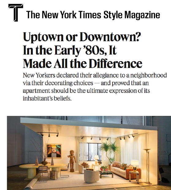 New York Times Style Magazine - Uptown or Downtown? In the Early '80s, It Made All the DifferenceMay 2018