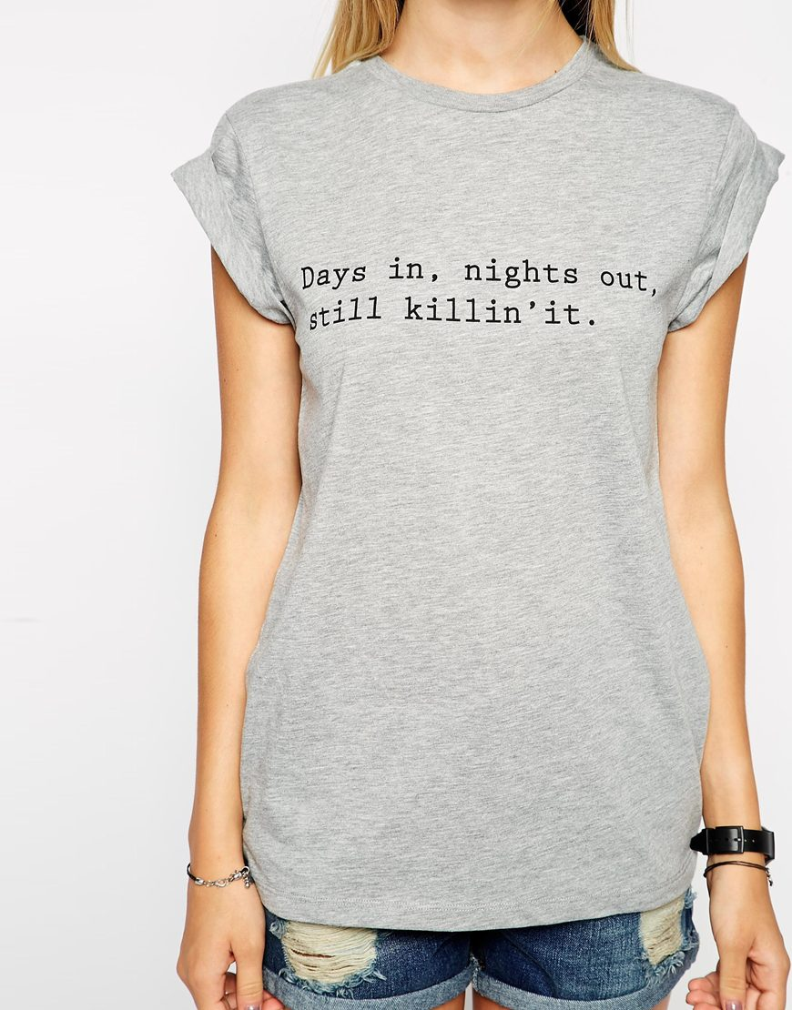 ASOS  Boyfriend T-shirt with Days in Nights Out Typed Print $26   www.asos.com
