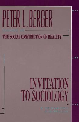 Invitation to Sociology: A Humanistic Perspective   Author: Peter Berger   Category: Sociology   Publishing Year: 1963   Length: 208 pages