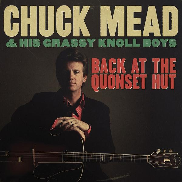 Chuck Mead - Back at the Quonset Hut.jpg