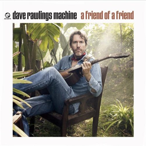 Dave Rawlings Machine - A Friend of a Friend.jpg