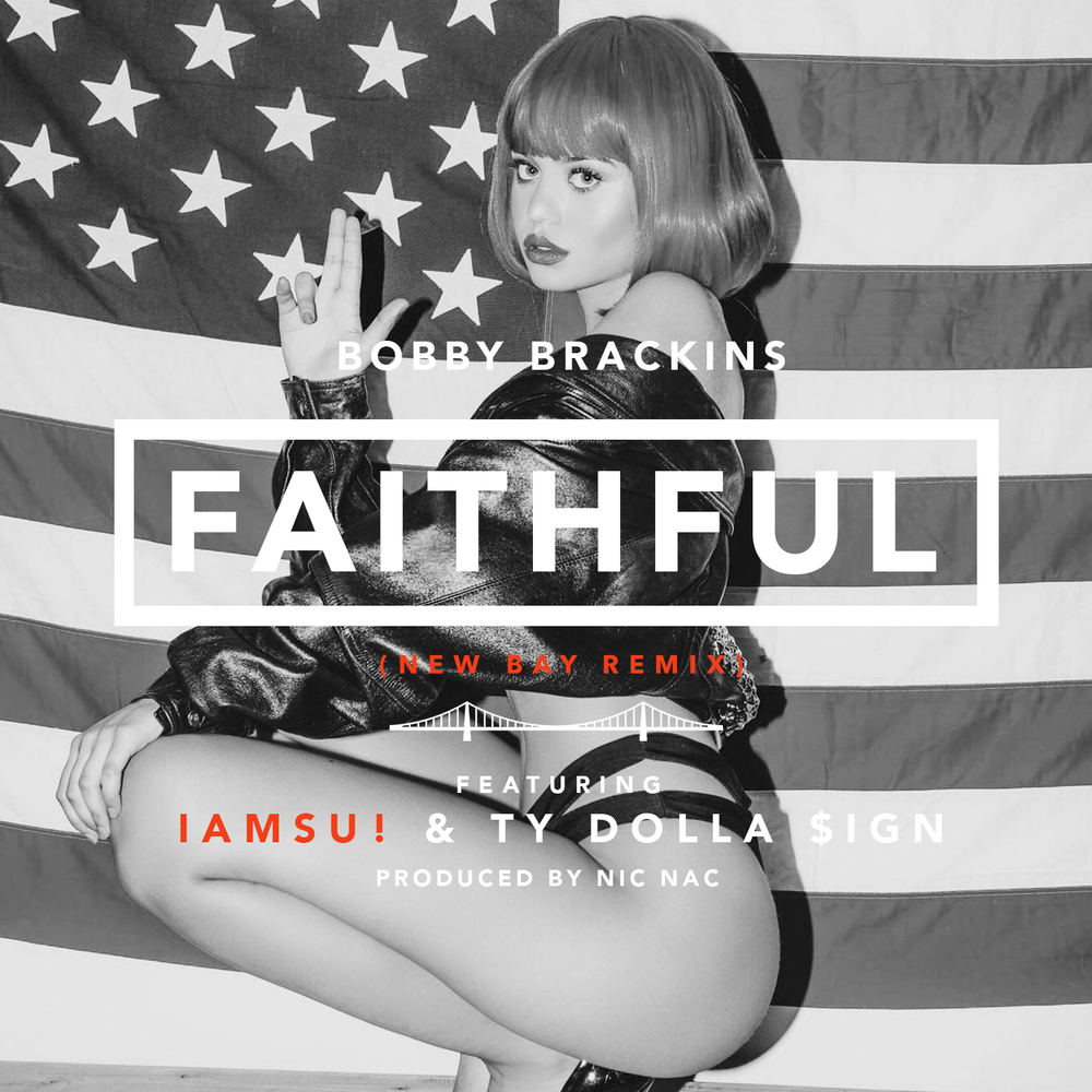 Bobby Brackins feat. IAMSU! & Ty Dolla $ign - Faithful (New Bay Remix) - Cover Artwork