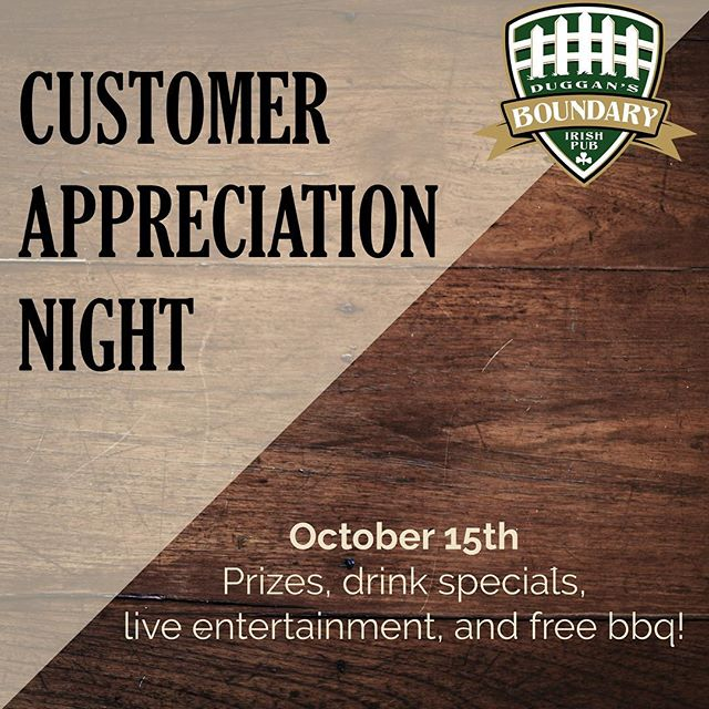 Duggans annual customer appreciation day is coming up on October 15th! Loads of drink specials, giveaways, live entertainment plus a free BBQ! See you there!! #duggansboundary #weloveourcustomers #giveaways #goodtimes