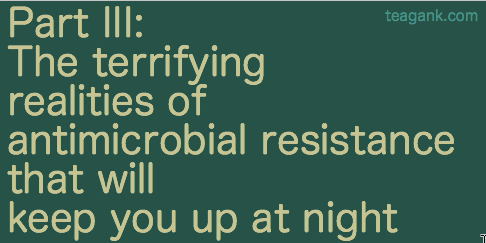 The terrifying realities of antimicrobial resistance that will keep you up at night