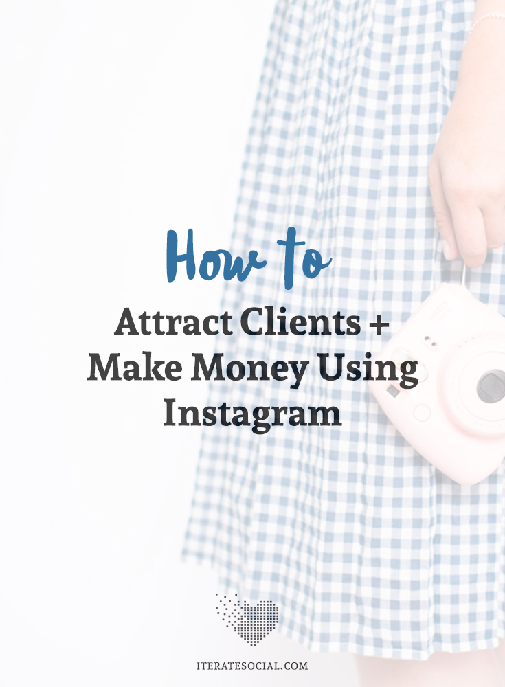 How to Attract Clients and Make Money Using Instagram - social media marketing tips for small business owners