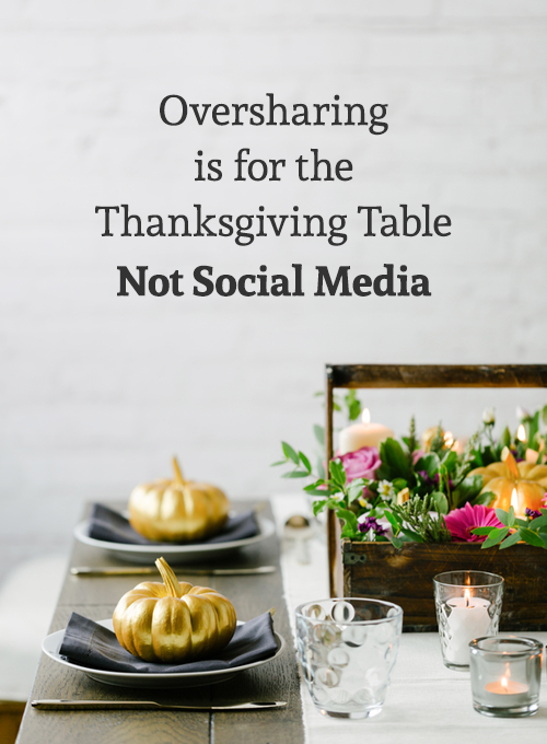 Oversharing is for the Thanksgiving table: Common oversharing mistakes, and how to fix them. - Iterate Social
