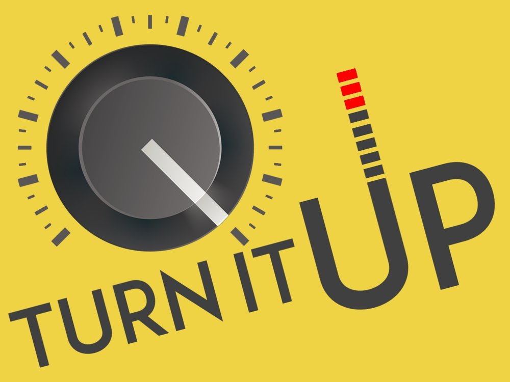 turn it up.jpeg