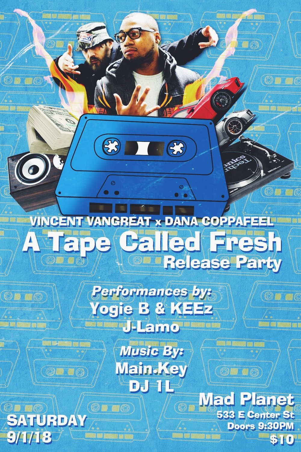 "Saturday September 1st 2018!    In celebration of their new album Vincent Van Great and Dana Coppa are performing new tracks from their forthcoming LP ""A Tape Called Fresh""    Performances by:    Vincent VanGreat   &   Dana Coppafeel   Yogie B & Keez      J-Lamo    Music By:   Main.Key   DJ1L       https://www.facebook.com/events/277976216134774/         Doors @ 9:30 PM   $10   21+"