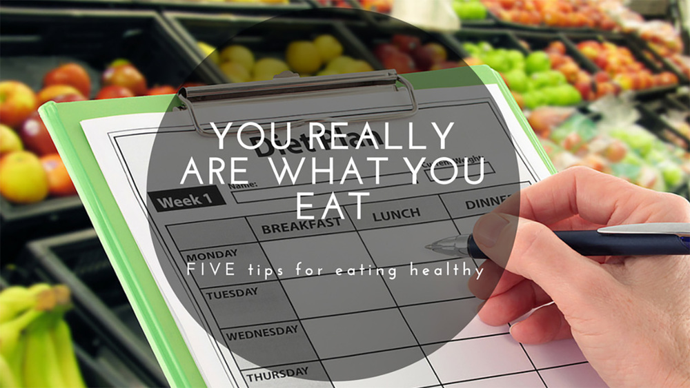 You really are what you eat: FIVE tips for eating healthy