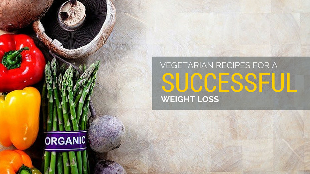 Vegetarian Recipes For Successful Weight Loss!