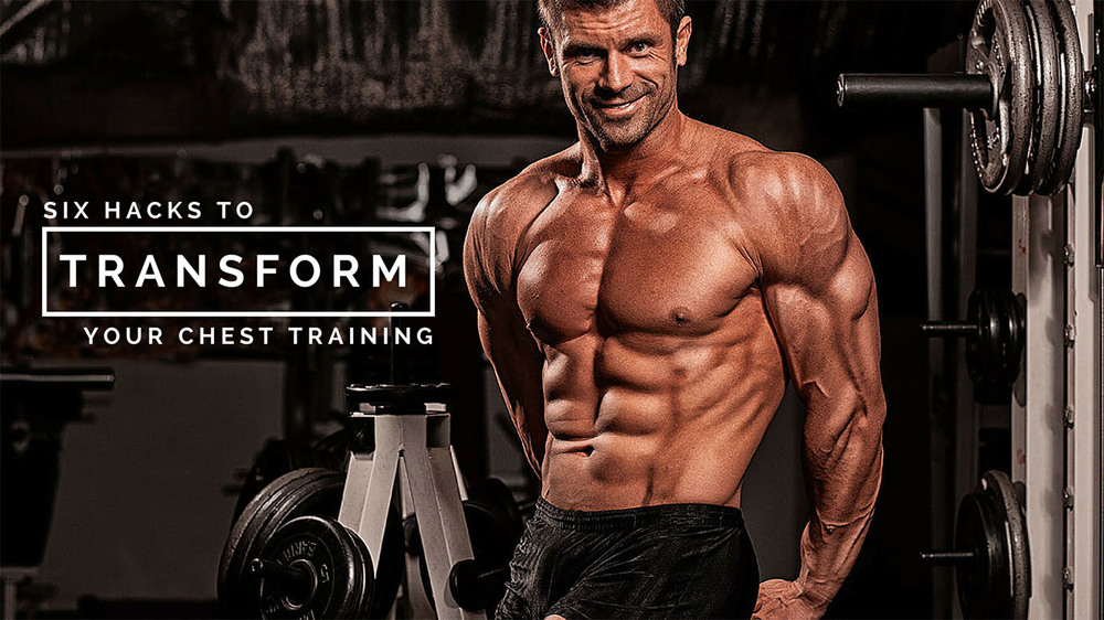 Six Hacks To Transform Your Chest Training