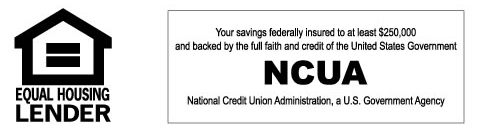 Membership eligibility required. All loans subject to approval; rates, terms and financing amounts based on underwriting criteria. Federally insured by NCUA. We do business in accordance with the Federal Fair Housing Law and the Equal Credit Opportunity Act.