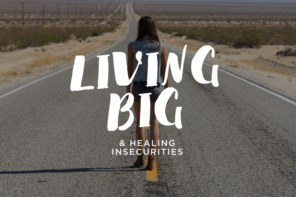 Living Big & Healing Insecurities