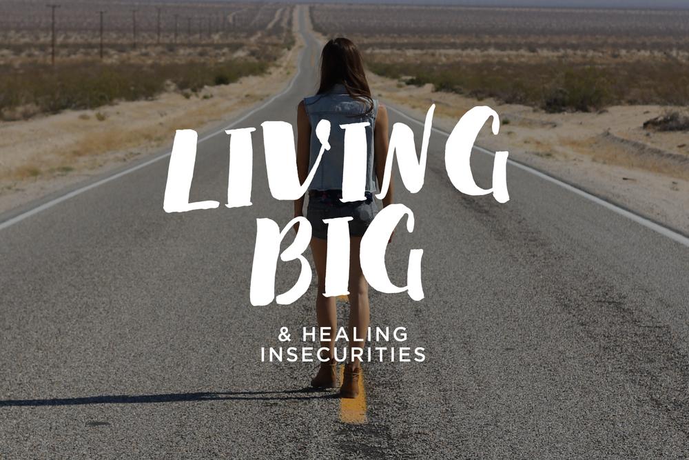 Living Big & Healing Insecurities