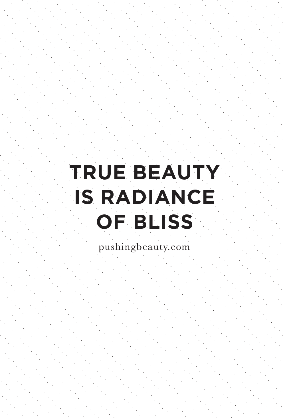 True beauty is radiance of bliss | Pushing Beauty