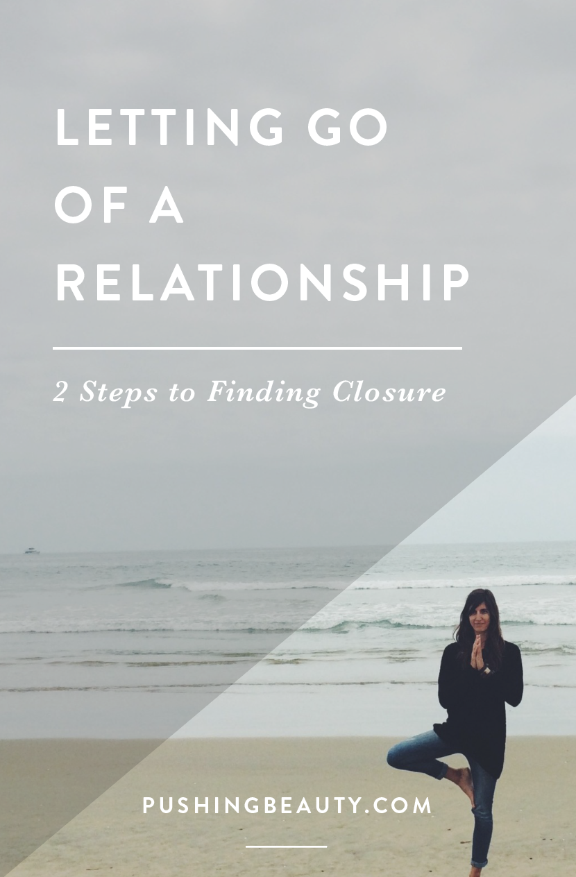 Letting Go Of A Relationship  Steps To Finding Closure  Pushing