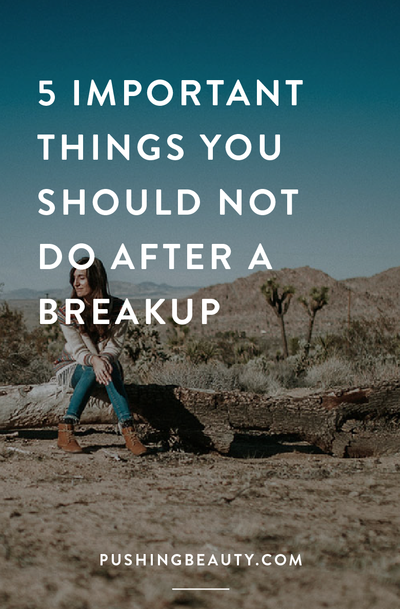 5 Important Things You Should Not Do After A Breakup