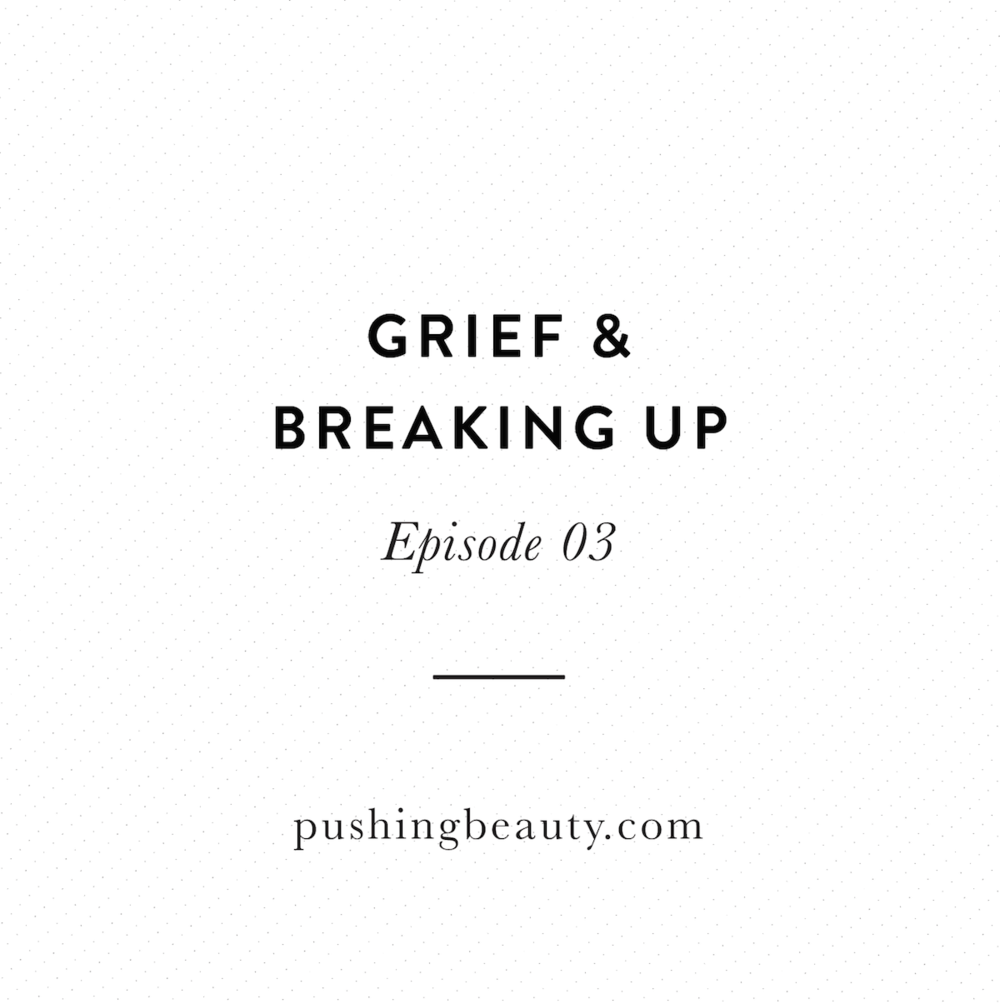 Grief & Breaking Up