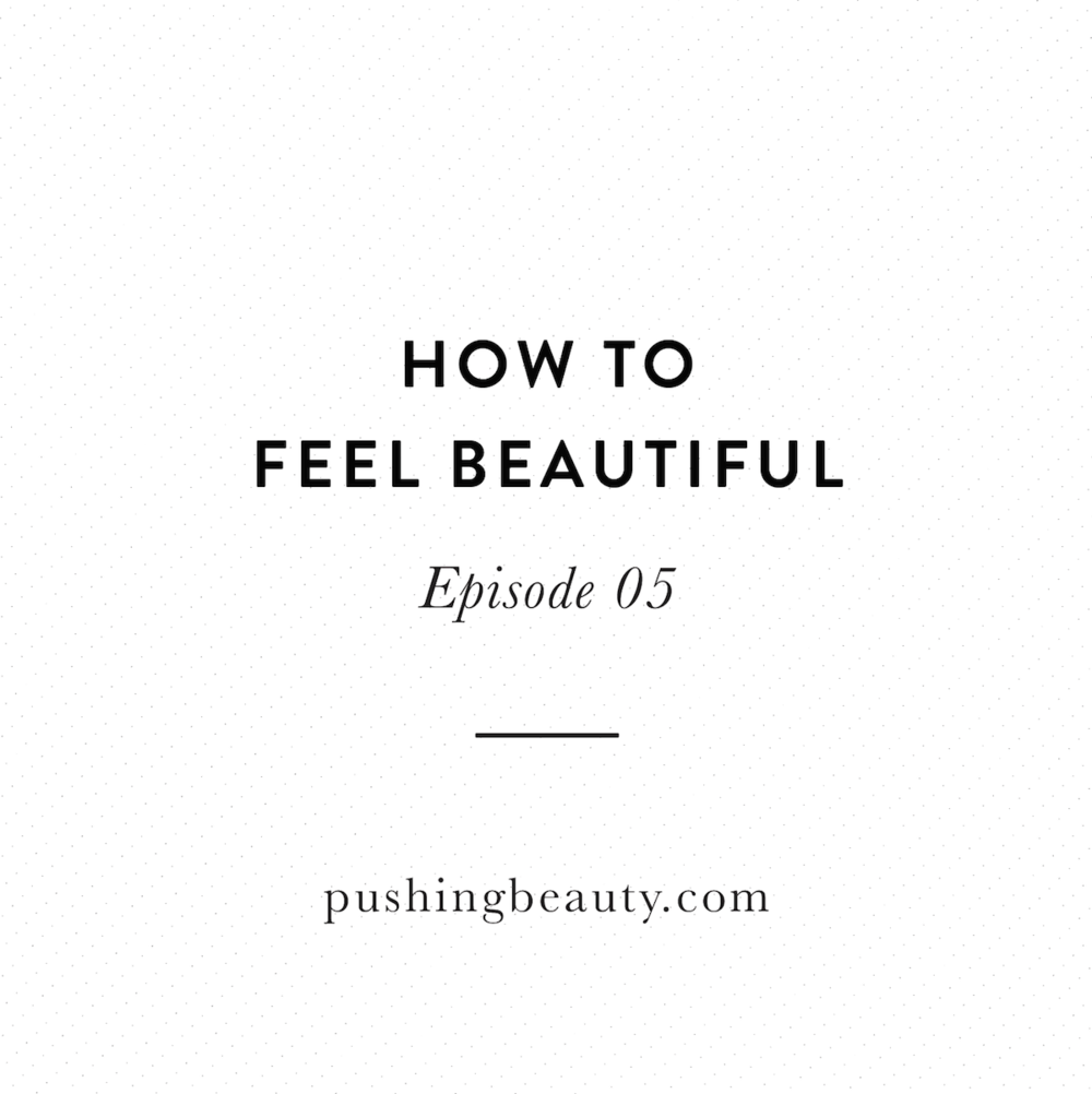 How to Feel Beautiful Podcast