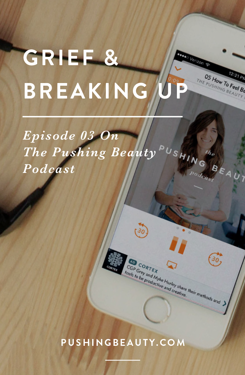 Grief & Breaking Up The Pushing Beauty Podcast