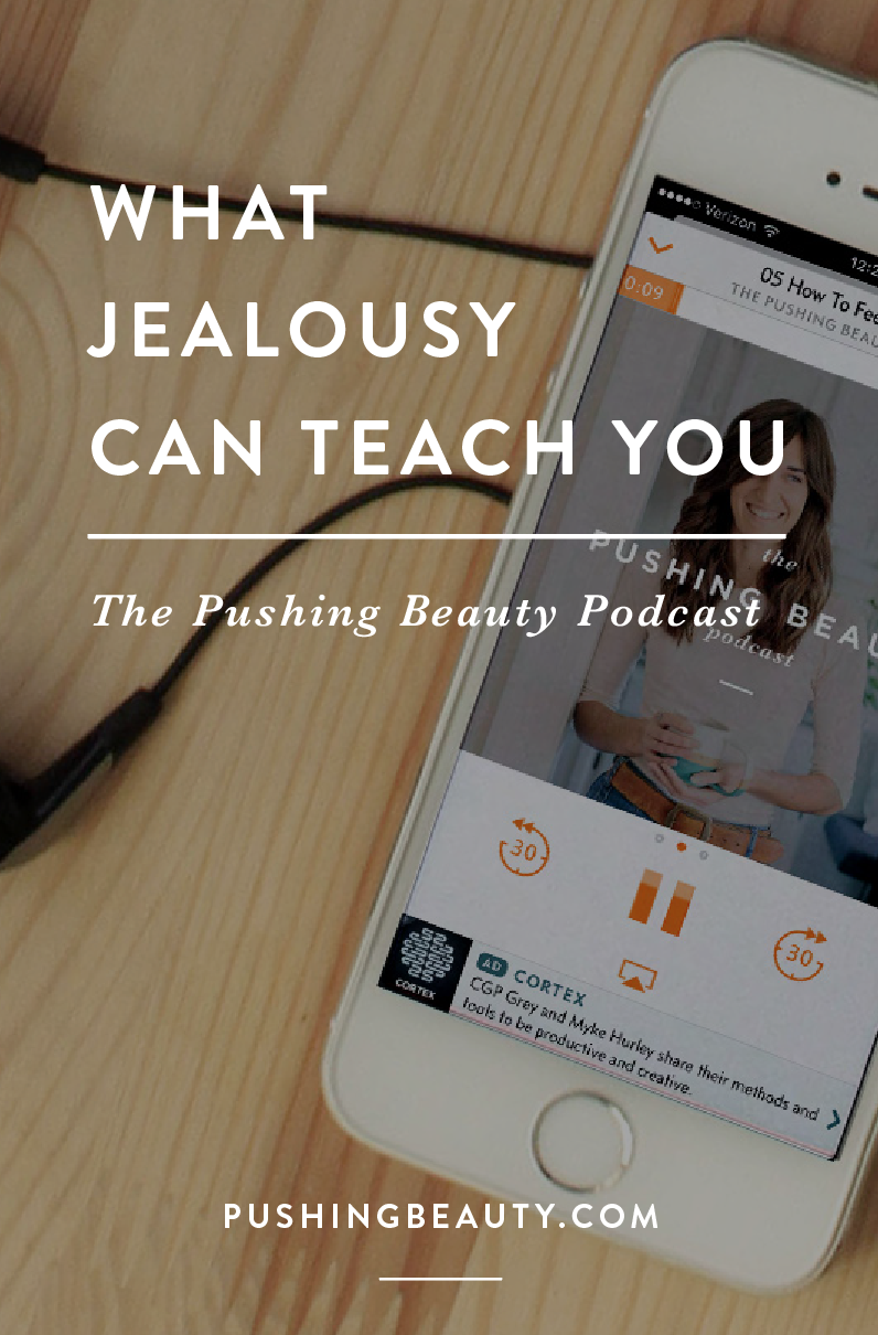 What Jealousy Can Teach You The Pushing Beauty Podcast