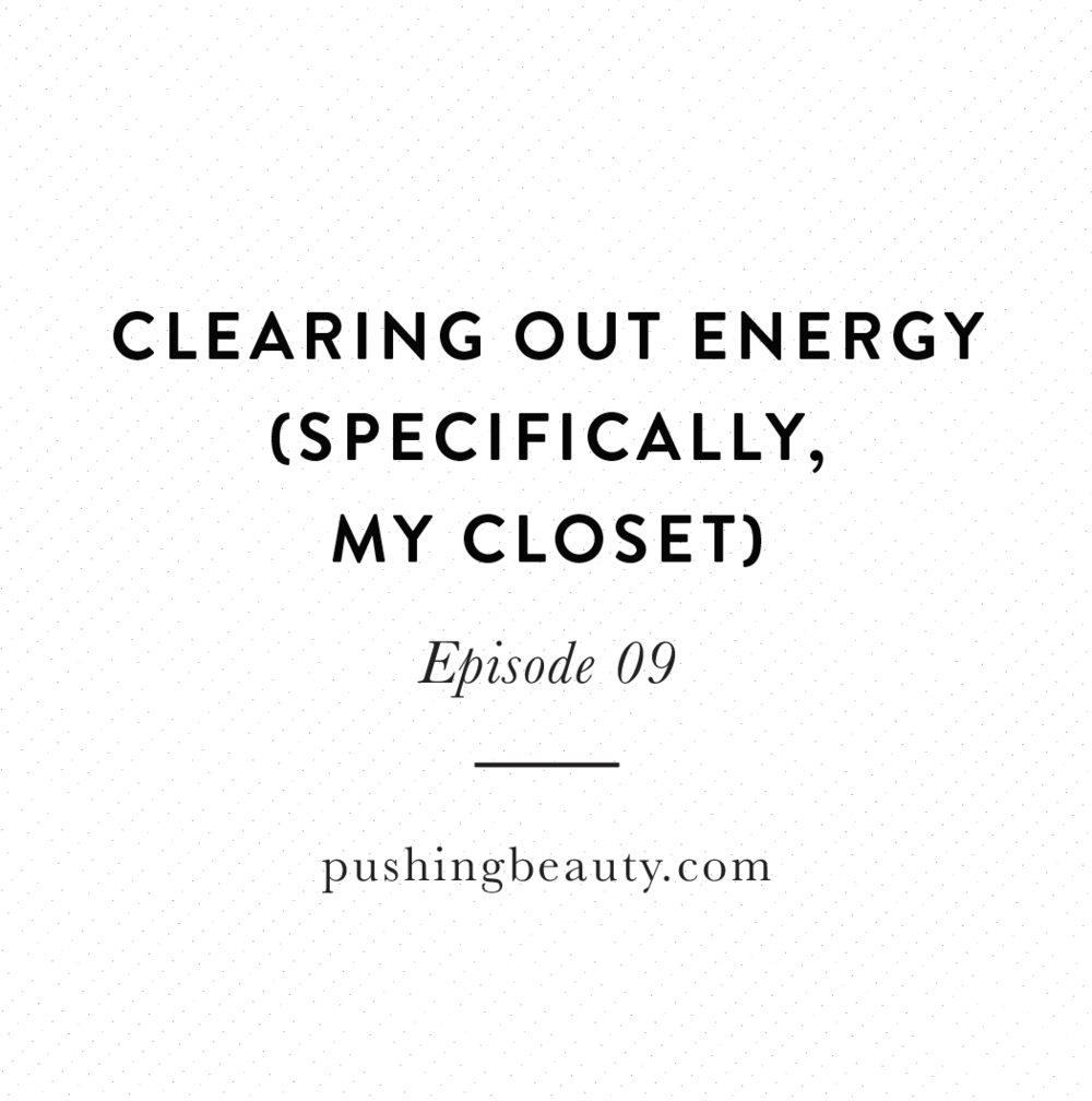 Clearing Out Energy Pushing Beauty Podcast