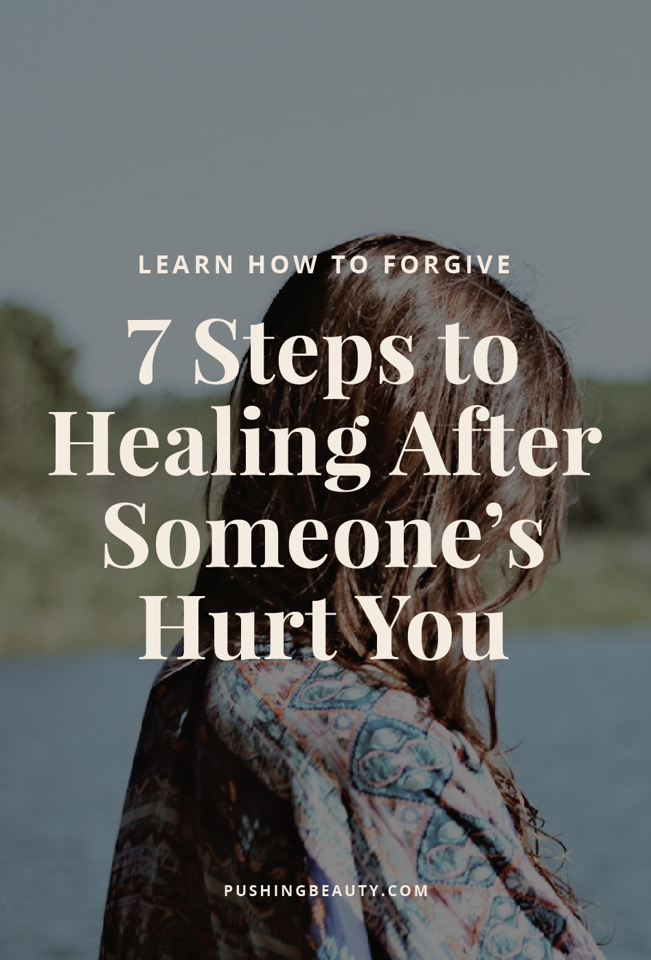 Forgiveness 7 Steps To Healing After Someones Hurt You Pushing