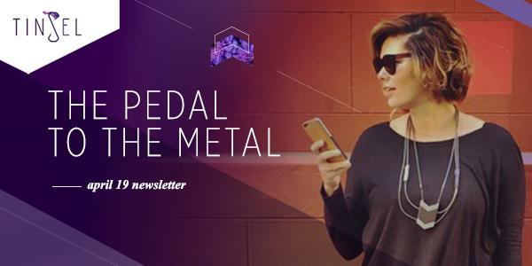 Tinsel- Pedal to the Metal April 2016, tinsel.me