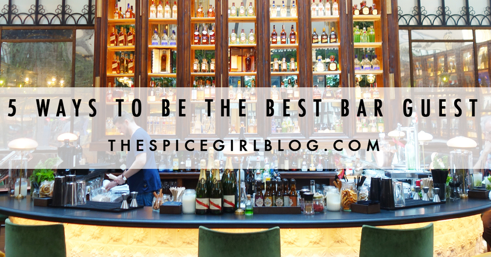 5 Ways to be The Best Bar Guest | The Spice Girl Blog