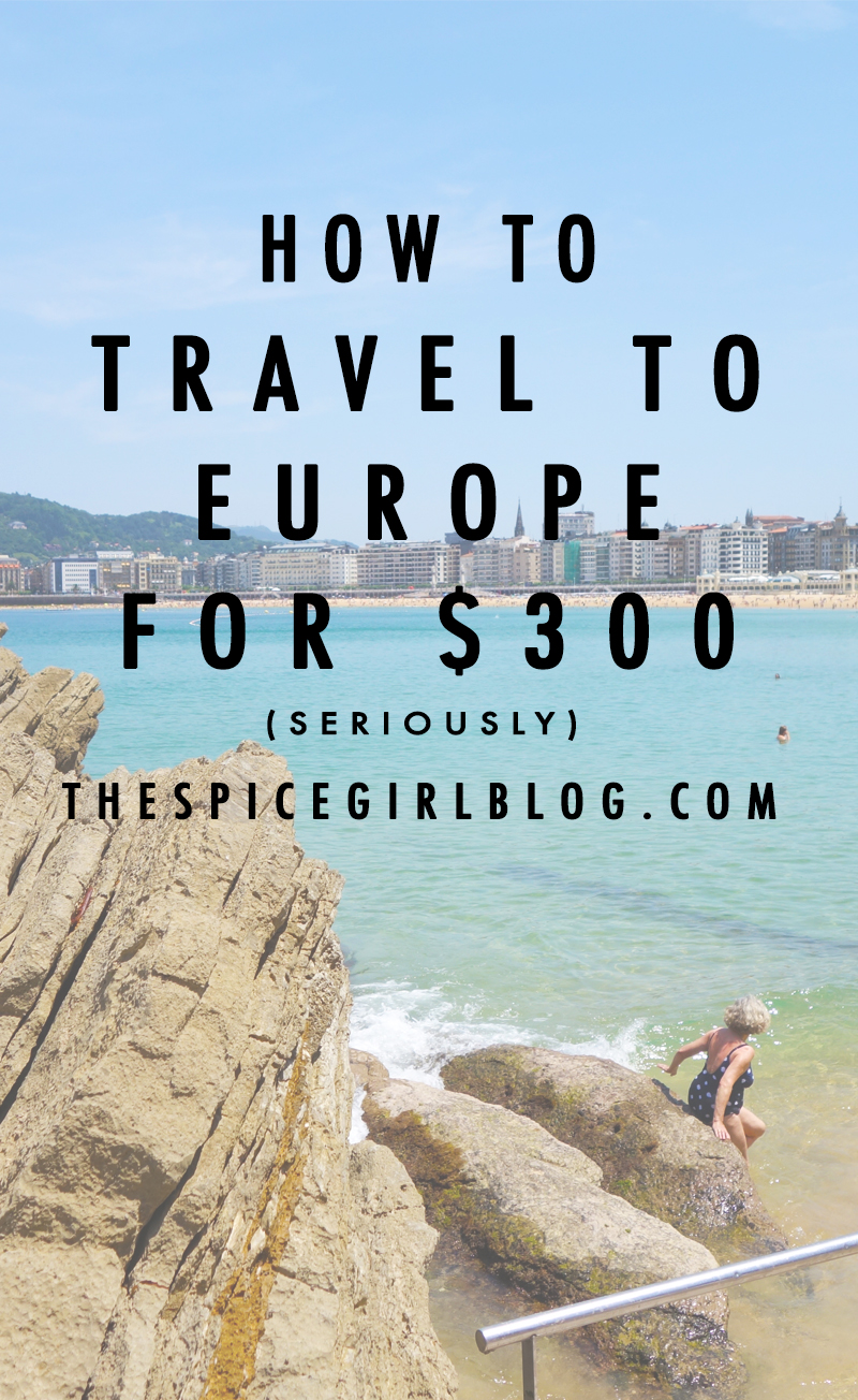 How To Travel to Europe for 300 Dollars | The Spice Girl Blog